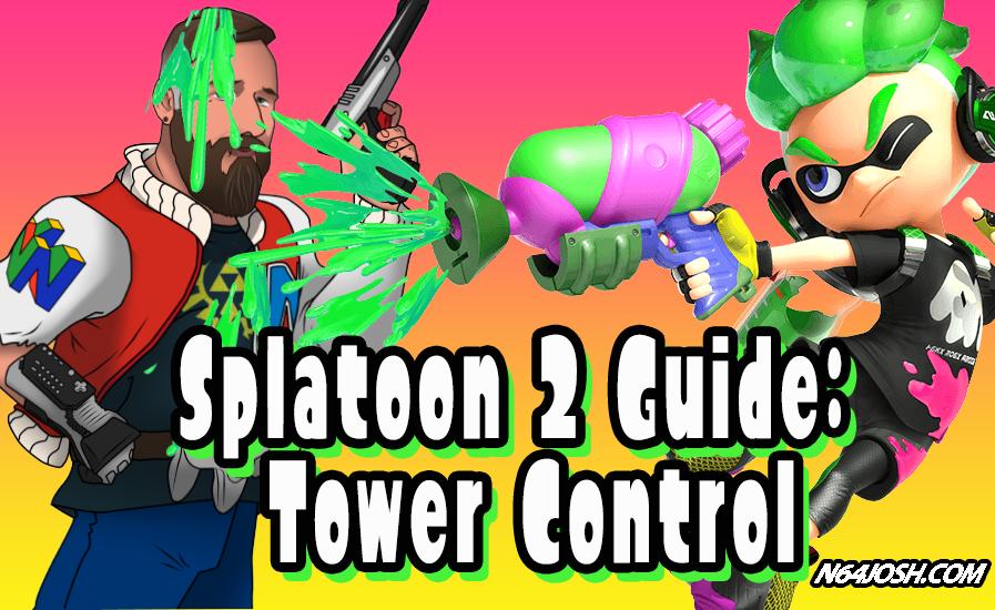 splatoon 2 guides tower control n64josh